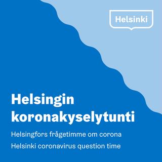 Helsingin koronakyselytunti - Helsingfors frågetimme om corona - Helsinki coronavirus question time