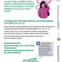 Kuvassa voi olla tekstissä sanotaan Yrittäjyysinfo 19.5.2021 Oletko miettinyt yrittäjyyttä ja mită se vaatii? Miten yrittäjäksi tullaan, millaisia vaihtoehtoja on olemassa? Mitä on kevytyrittäjyys? Tai voisiko yrittäjänä toimia jonkun toisen kanssa? Yrittäjyysinfo Niemikotisäätiön palvelukäyttäjille 19.5.2021 klo 14-15 NewCo Helsingin palvelupäällikkö Hannele Kostiainen pităă infotilaisuuden yrittäjyydestă Niemikotisäätiön palvelunkäyttäjille 19.5. klo 14-15. Tuleeko sinulle jotain muuta kysyttäväă mieleen yrittäjyydestă? Hannele kertoo aiheesta ja vastailee esille nouseviin kysymyksiin. Tervetuloa Valtti Valmennuksen järjestămăăn tilaisuuteen Teams-sovelluksen kautta. Ilmoittaudu Pasi Tuominiemelle, niin saat linkin tilaisuuteen: pasi.tuominiemi@niemikoti.fi tai 050 4040022. Jos tarvitset apua osallistumiseen tarvittavien laitteiden yhteyttă -yksikköön, 8583 408 2435 mieli.toihin@niemikoti.fi Ota Niemikoti Vuonna Niemikotisãatio- lisãã! veyskuntoutualke. tolminnalilamme syrjaybymista erfarvoisuutta.
